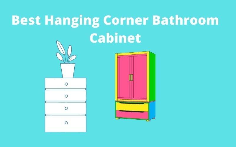 Best Hanging Corner Bathroom Cabinet
