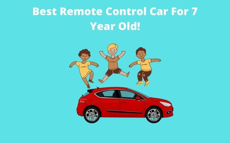 Best Remote Control Car for 7 year old