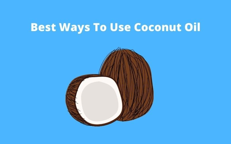 Best ways to use coconut oil