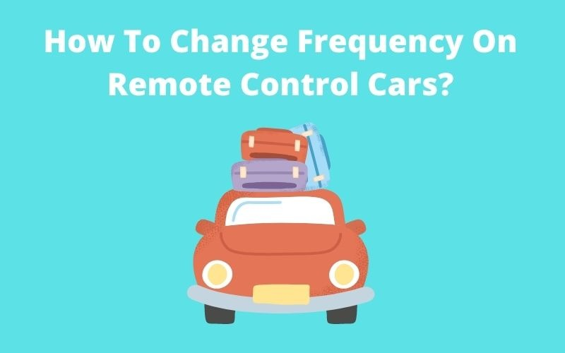 How To Change Frequency On Remote Control Cars