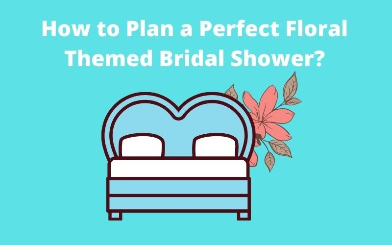 How to Plan a Perfect Floral Themed Bridal Shower
