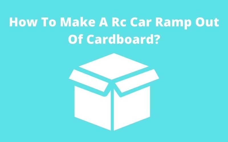 How To Make A Rc Car Ramp Out Of Cardboard