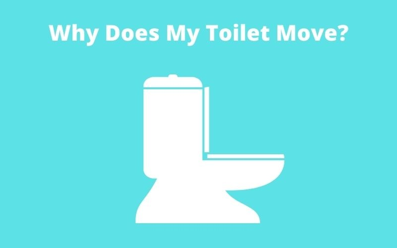 Why Does My Toilet Move